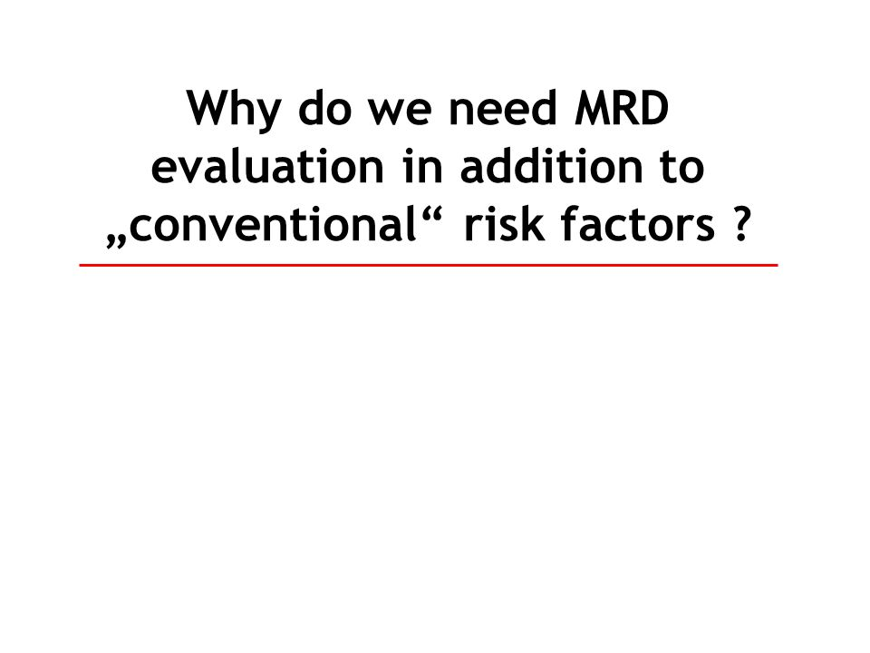 "Why do we need MRD evaluation in addition to ""conventional risk factors"