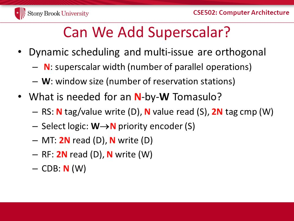 Can We Add Superscalar Dynamic scheduling and multi-issue are orthogonal. N: superscalar width (number of parallel operations)