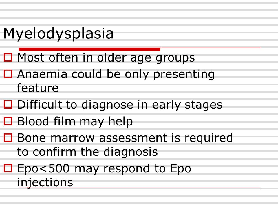 Myelodysplasia Most often in older age groups