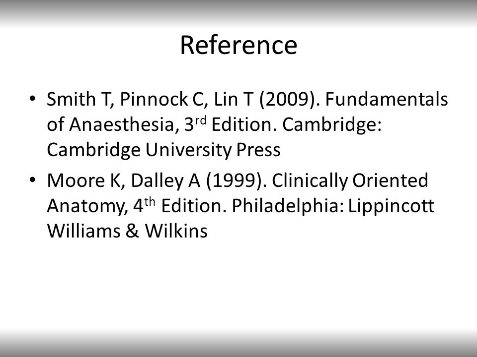 Reference Smith T, Pinnock C, Lin T (2009). Fundamentals of Anaesthesia, 3rd Edition. Cambridge: Cambridge University Press.