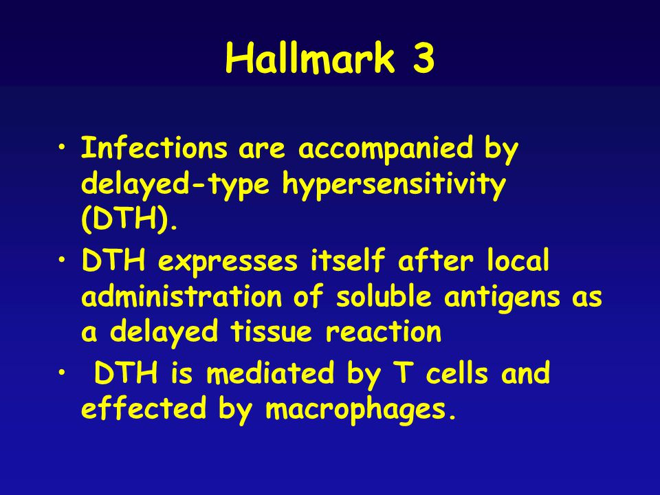 Hallmark 3 Infections are accompanied by delayed-type hypersensitivity (DTH).