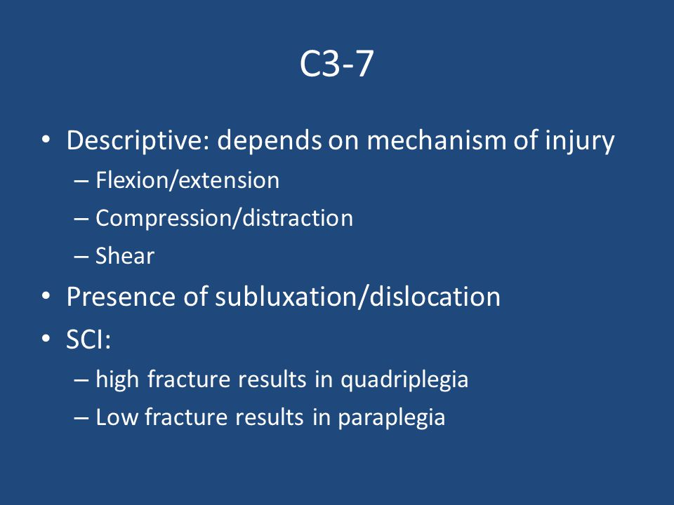 C3-7 Descriptive: depends on mechanism of injury