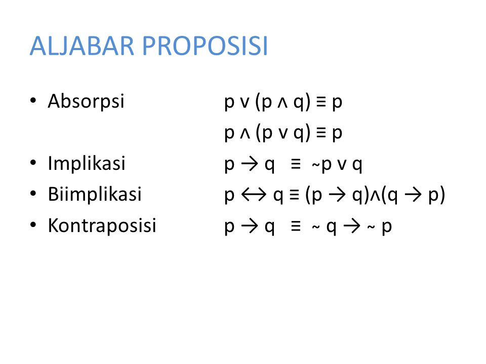 ALJABAR PROPOSISI Absorpsi p v (p ᴧ q) ≡ p p ᴧ (p v q) ≡ p