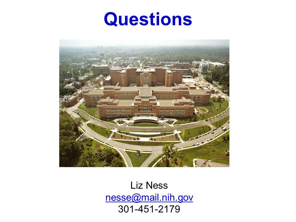 Questions Liz Ness nesse@mail.nih.gov 301-451-2179