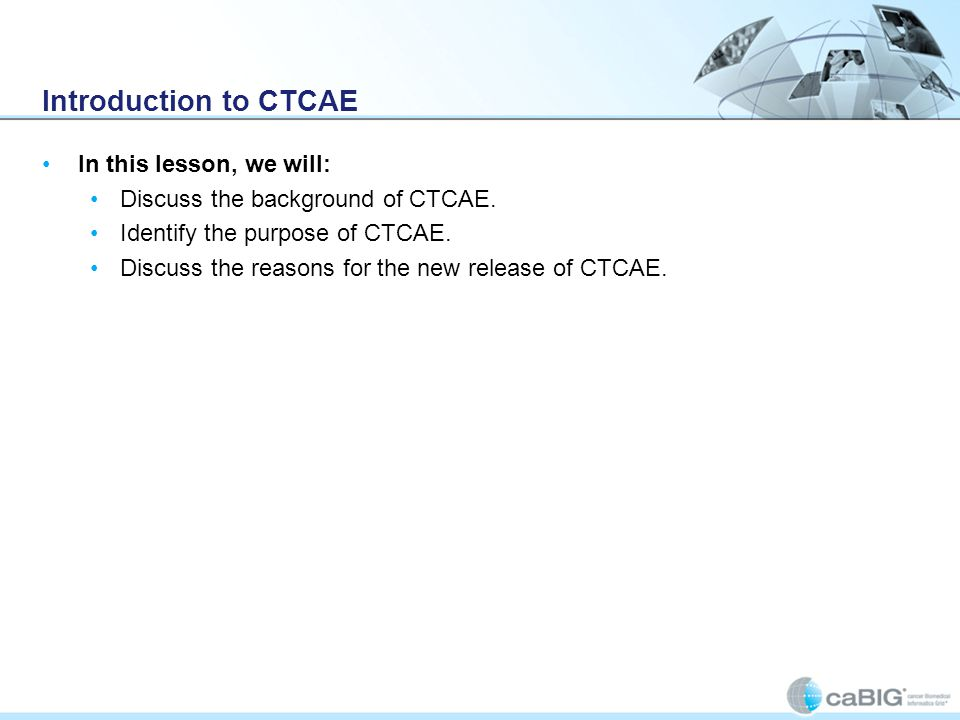 Introduction to CTCAE In this lesson, we will: