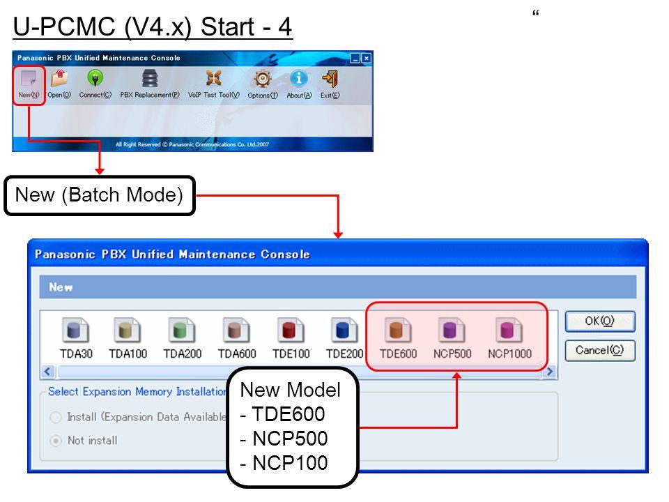 U-PCMC (V4.x) Start - 4 New (Batch Mode) New Model - TDE600 - NCP500