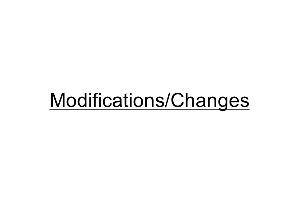 Modifications/Changes