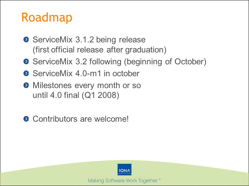 Roadmap ServiceMix being release (first official release after graduation) ServiceMix 3.2 following (beginning of October)