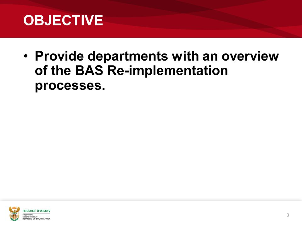 OBJECTIVE Provide departments with an overview of the BAS Re-implementation processes.