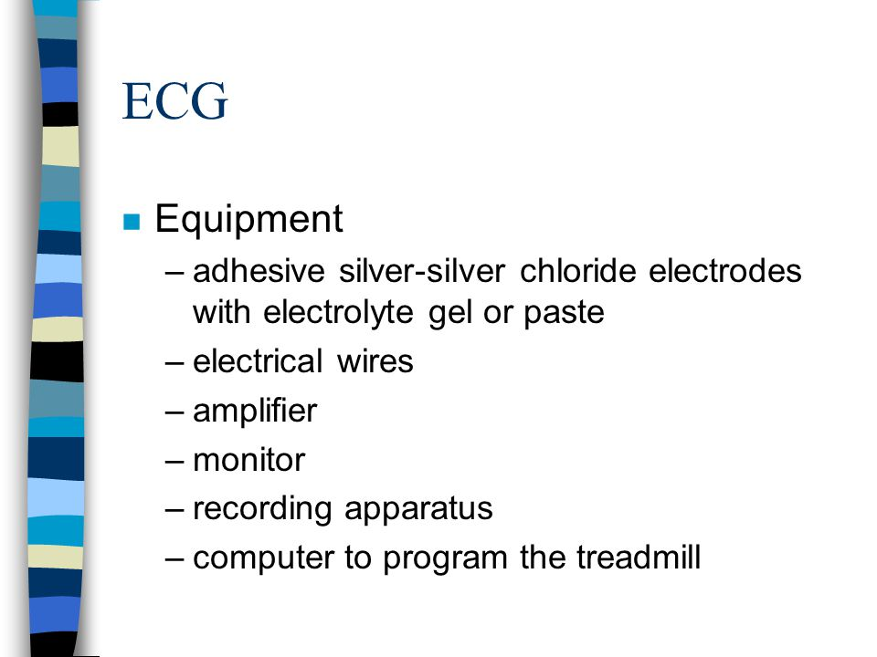 ECG Equipment. adhesive silver-silver chloride electrodes with electrolyte gel or paste. electrical wires.