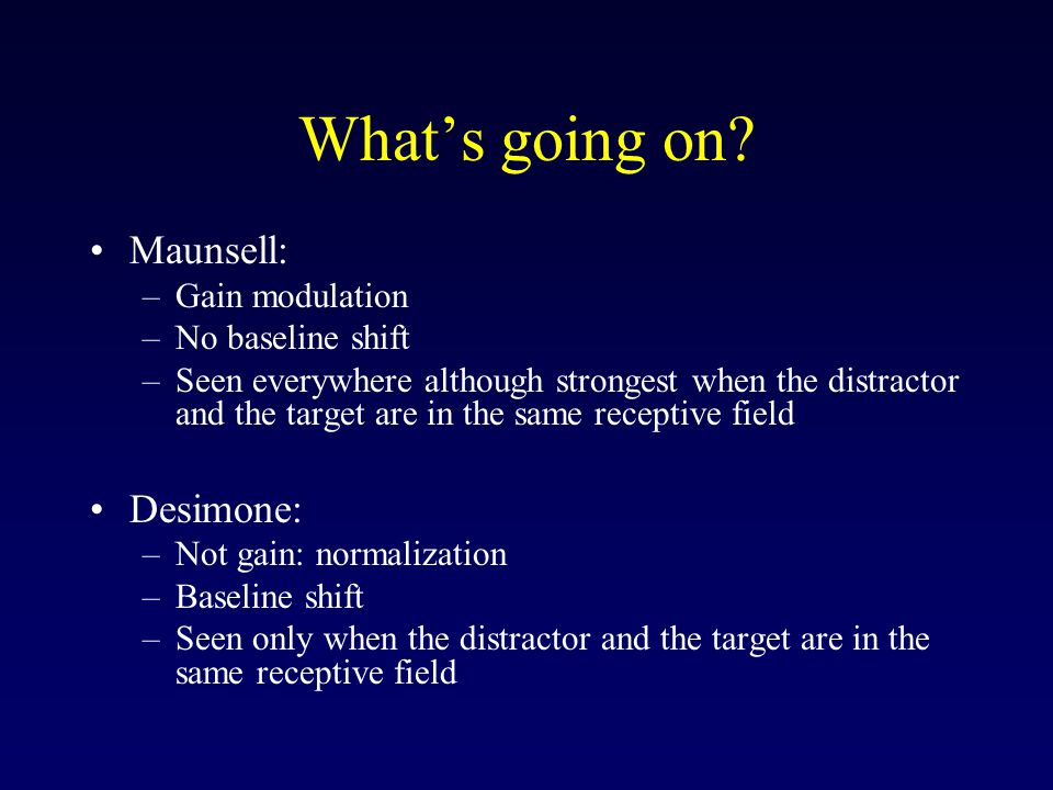 What's going on Maunsell: Desimone: Gain modulation No baseline shift