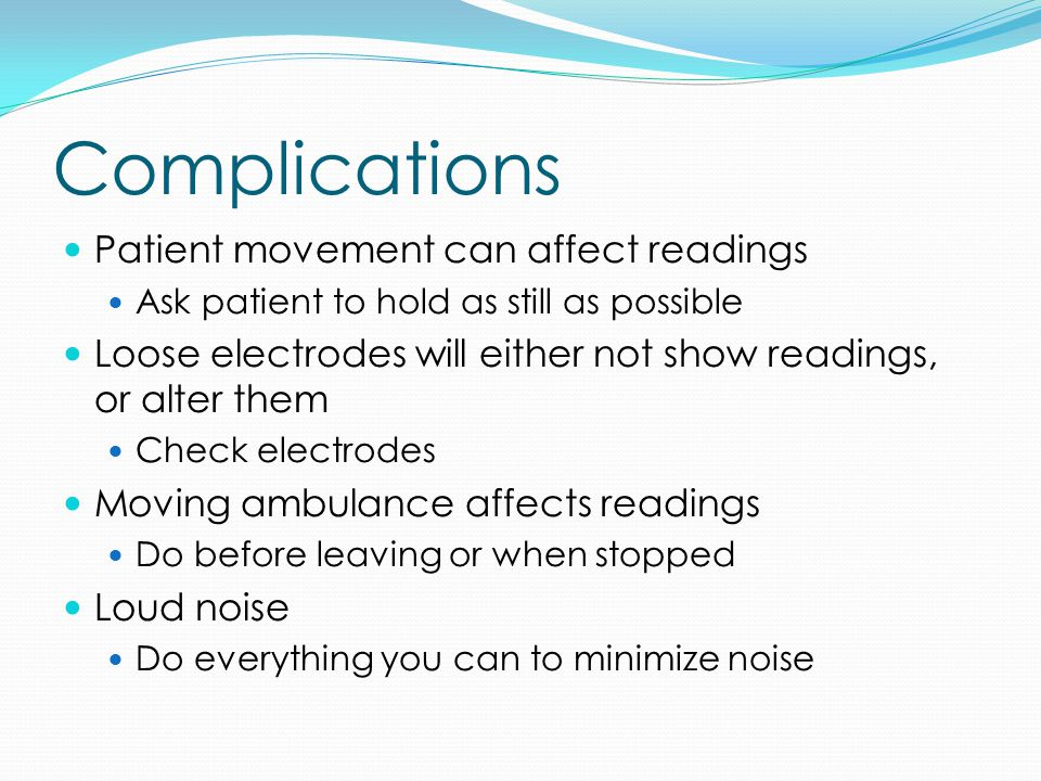 Complications Patient movement can affect readings