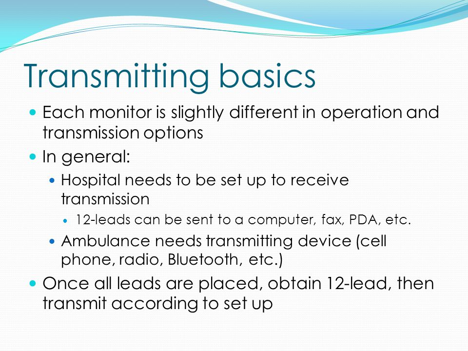 Transmitting basics Each monitor is slightly different in operation and transmission options. In general: