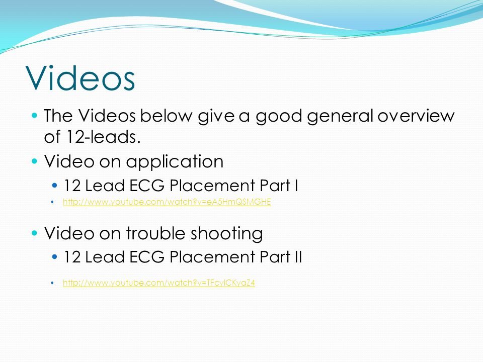 Videos The Videos below give a good general overview of 12-leads.