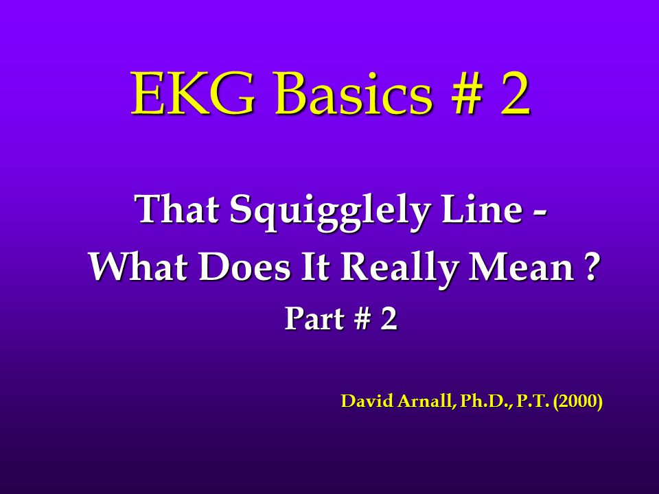 EKG Basics # 2 That Squigglely Line - What Does It Really Mean