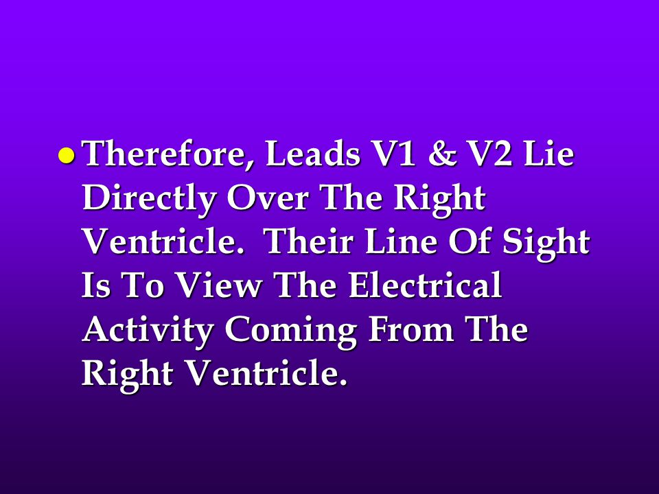 Therefore, Leads V1 & V2 Lie Directly Over The Right Ventricle