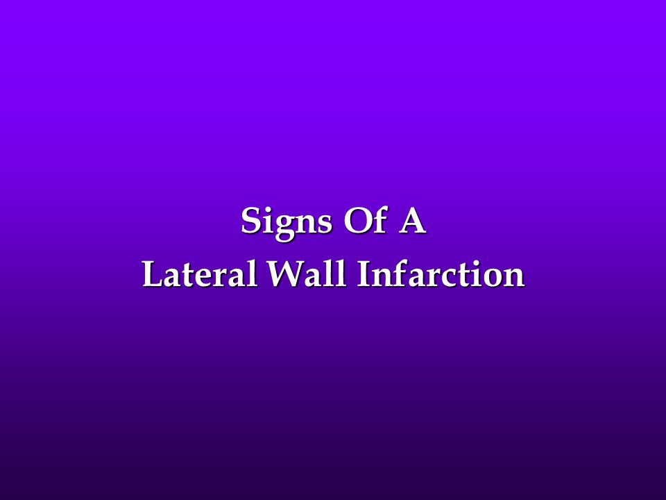Lateral Wall Infarction