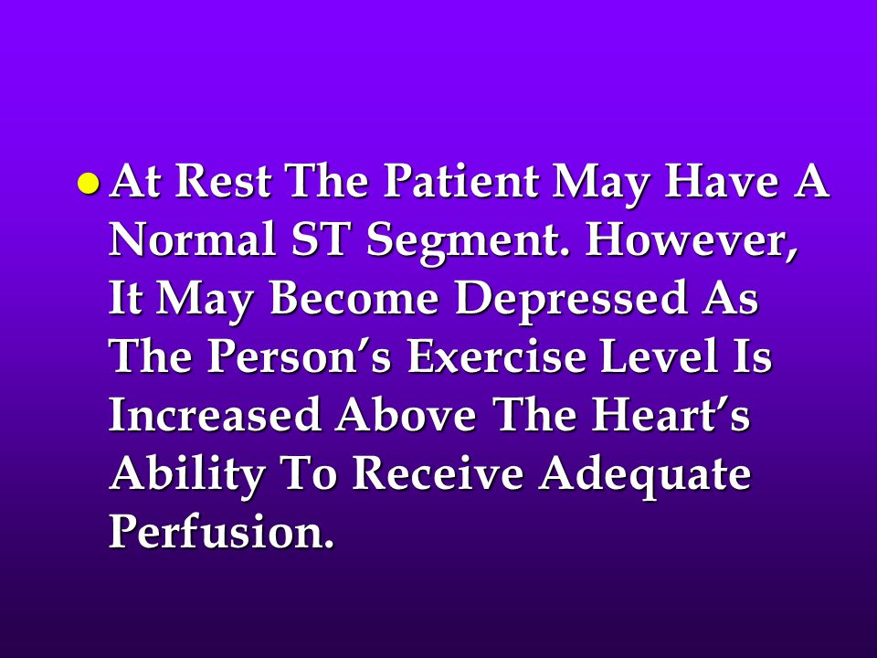 At Rest The Patient May Have A Normal ST Segment
