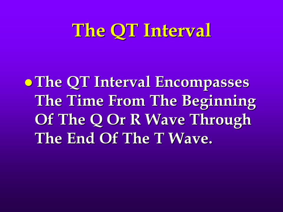 The QT Interval The QT Interval Encompasses The Time From The Beginning Of The Q Or R Wave Through The End Of The T Wave.