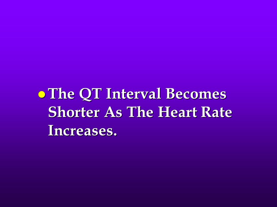 The QT Interval Becomes Shorter As The Heart Rate Increases.