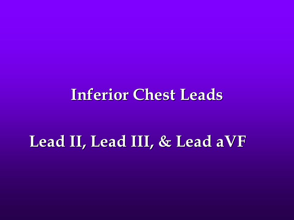 Inferior Chest Leads Lead II, Lead III, & Lead aVF