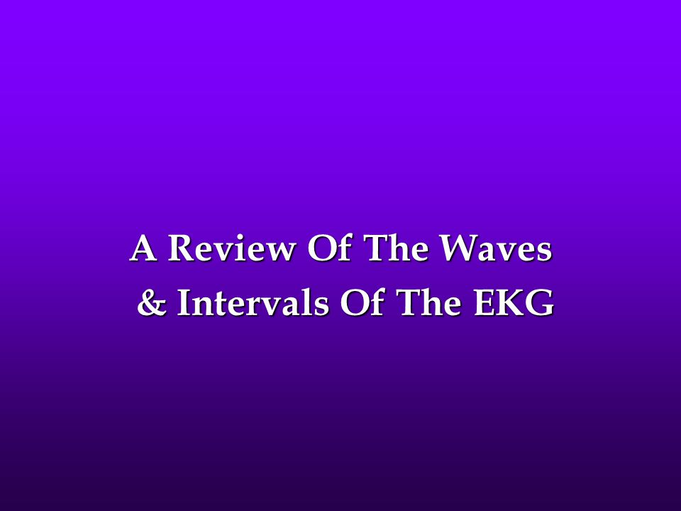 A Review Of The Waves & Intervals Of The EKG