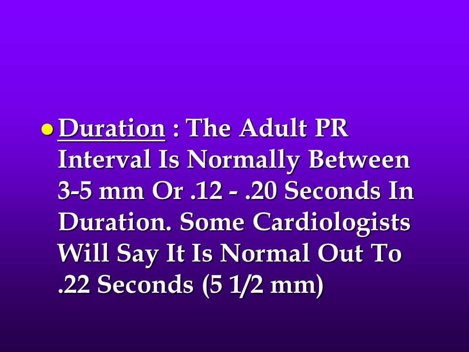 Duration : The Adult PR Interval Is Normally Between 3-5 mm Or. 12 -