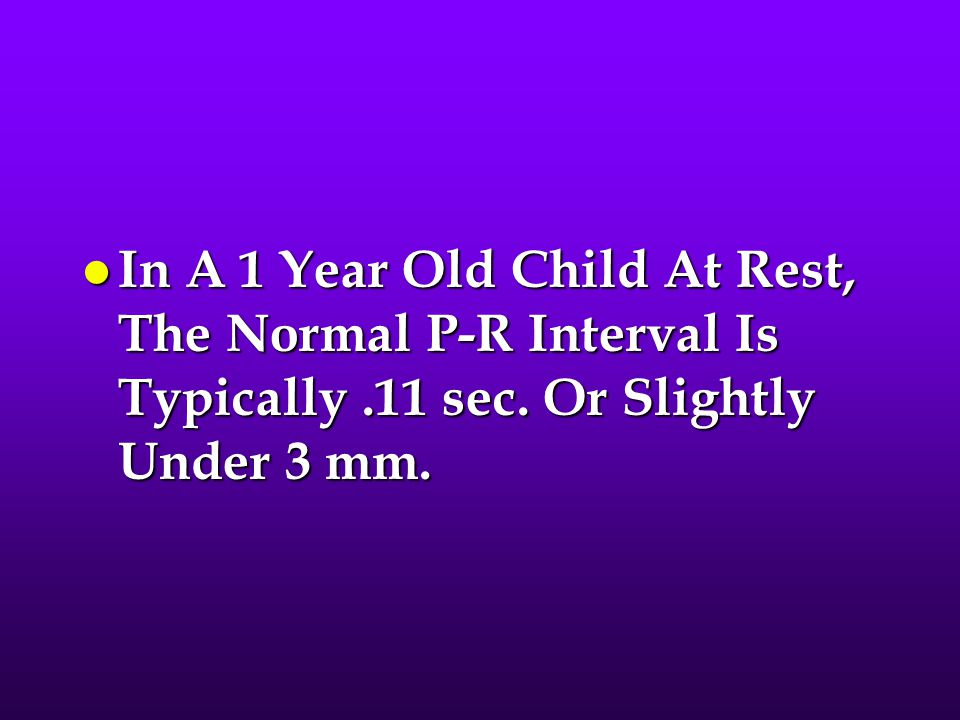 In A 1 Year Old Child At Rest, The Normal P-R Interval Is Typically
