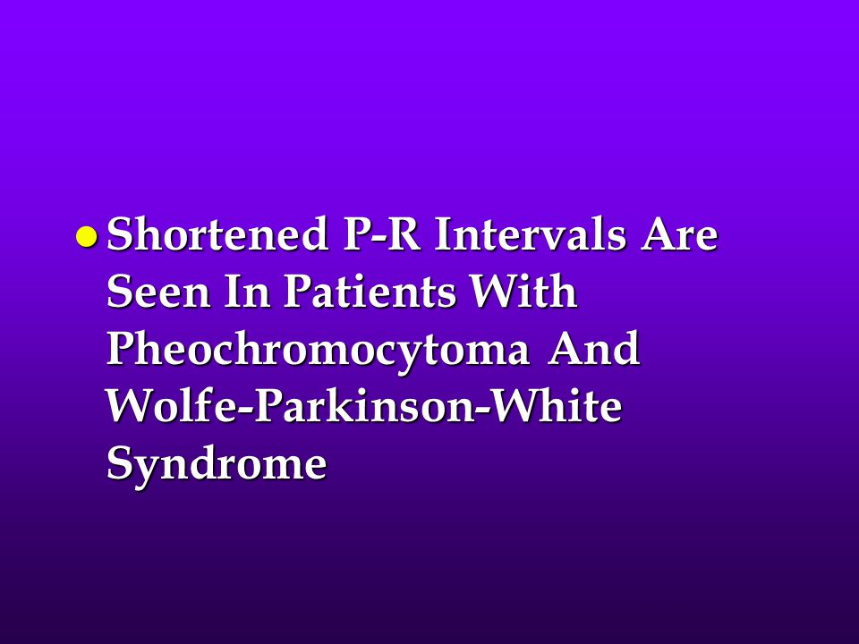 Shortened P-R Intervals Are Seen In Patients With Pheochromocytoma And Wolfe-Parkinson-White Syndrome