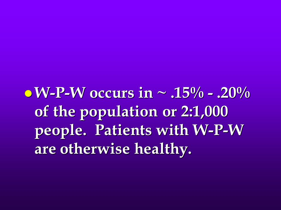 W-P-W occurs in ~. 15% -. 20% of the population or 2:1,000 people