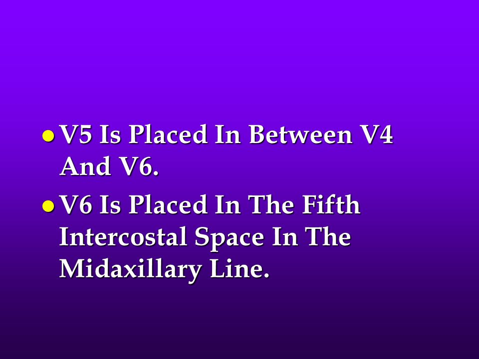 V5 Is Placed In Between V4 And V6.
