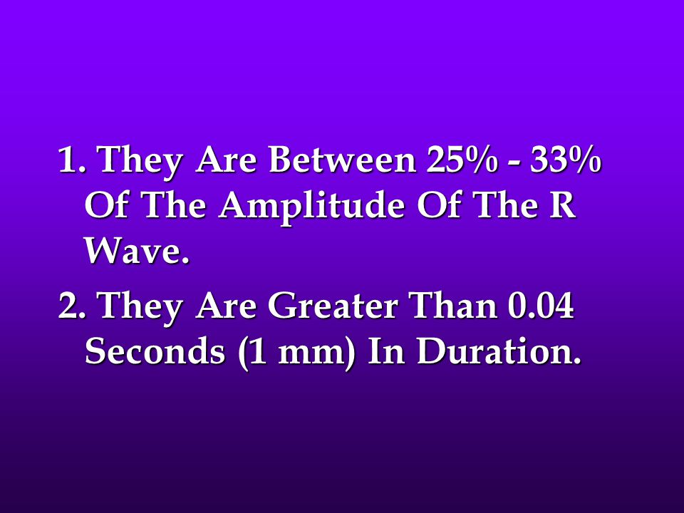 1. They Are Between 25% - 33% Of The Amplitude Of The R Wave.