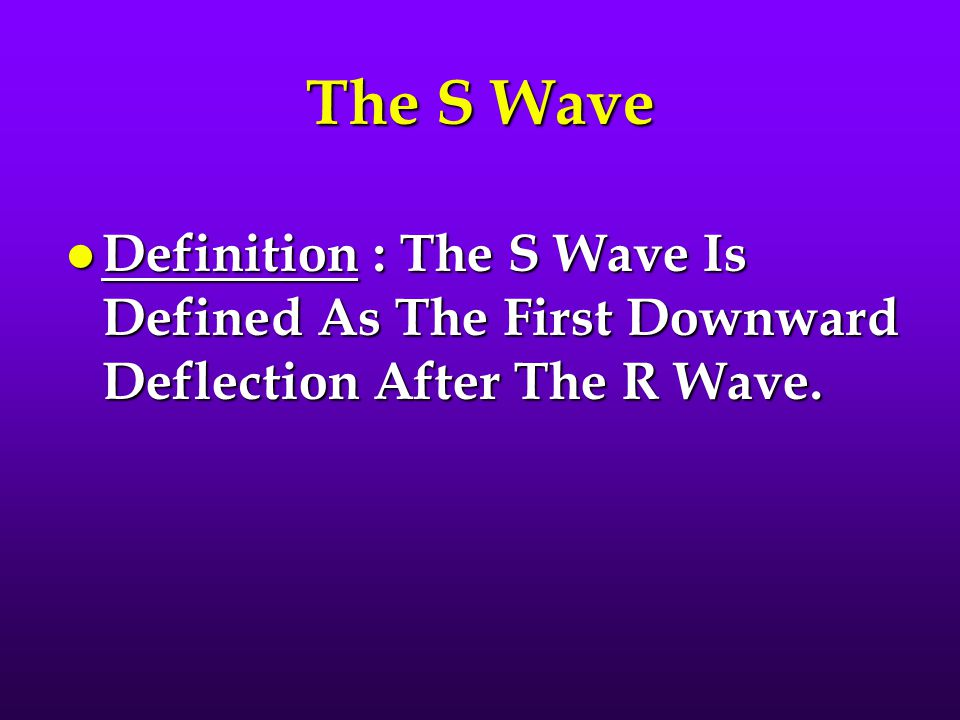 The S Wave Definition : The S Wave Is Defined As The First Downward Deflection After The R Wave.