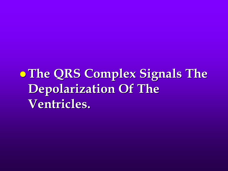 The QRS Complex Signals The Depolarization Of The Ventricles.