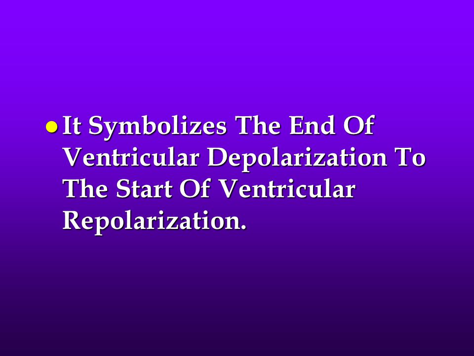 It Symbolizes The End Of Ventricular Depolarization To The Start Of Ventricular Repolarization.