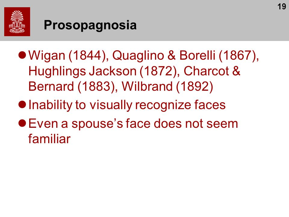 Prosopagnosia Wigan (1844), Quaglino & Borelli (1867), Hughlings Jackson (1872), Charcot & Bernard (1883), Wilbrand (1892)