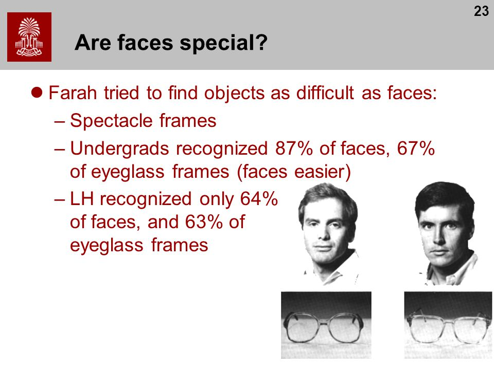 Are faces special Farah tried to find objects as difficult as faces:
