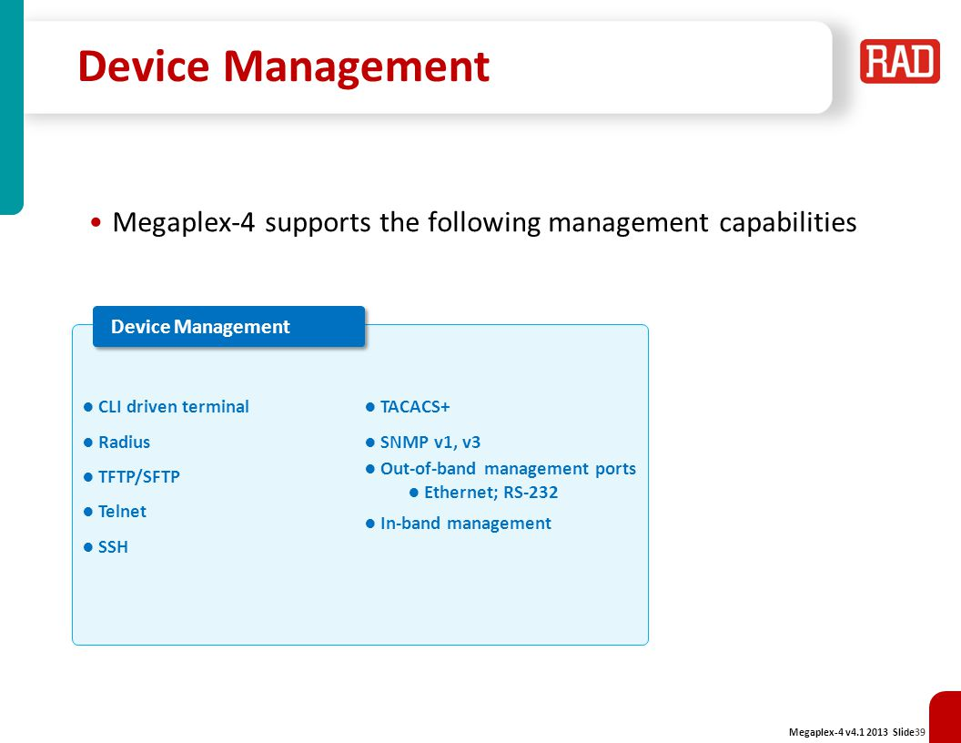 Device Management Megaplex-4 supports the following management capabilities. Device Management. CLI driven terminal.
