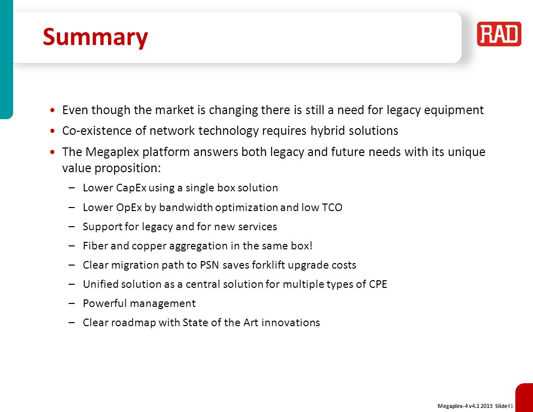 Summary Even though the market is changing there is still a need for legacy equipment. Co-existence of network technology requires hybrid solutions.