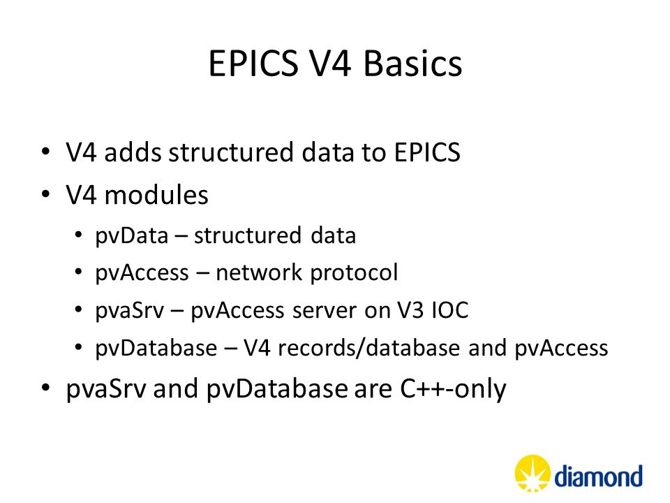 EPICS V4 Basics V4 adds structured data to EPICS V4 modules