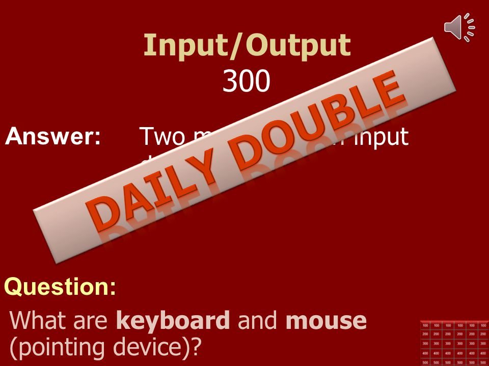 Daily Double Input/Output 300 Two most common input devices.