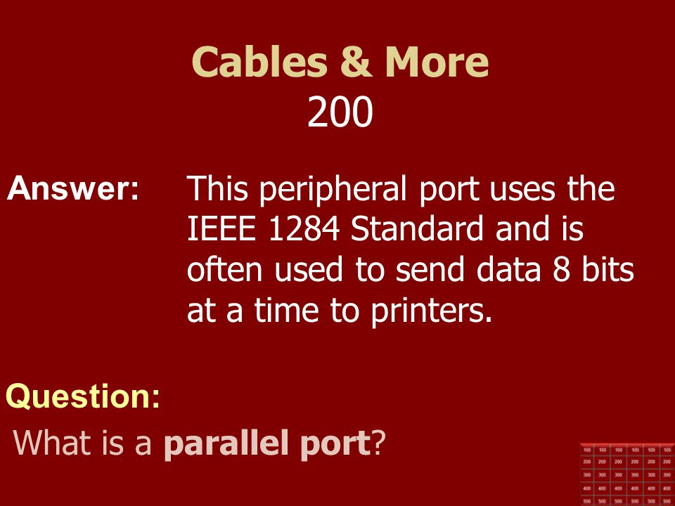 Cables & More 200 This peripheral port uses the IEEE 1284 Standard and is often used to send data 8 bits at a time to printers.