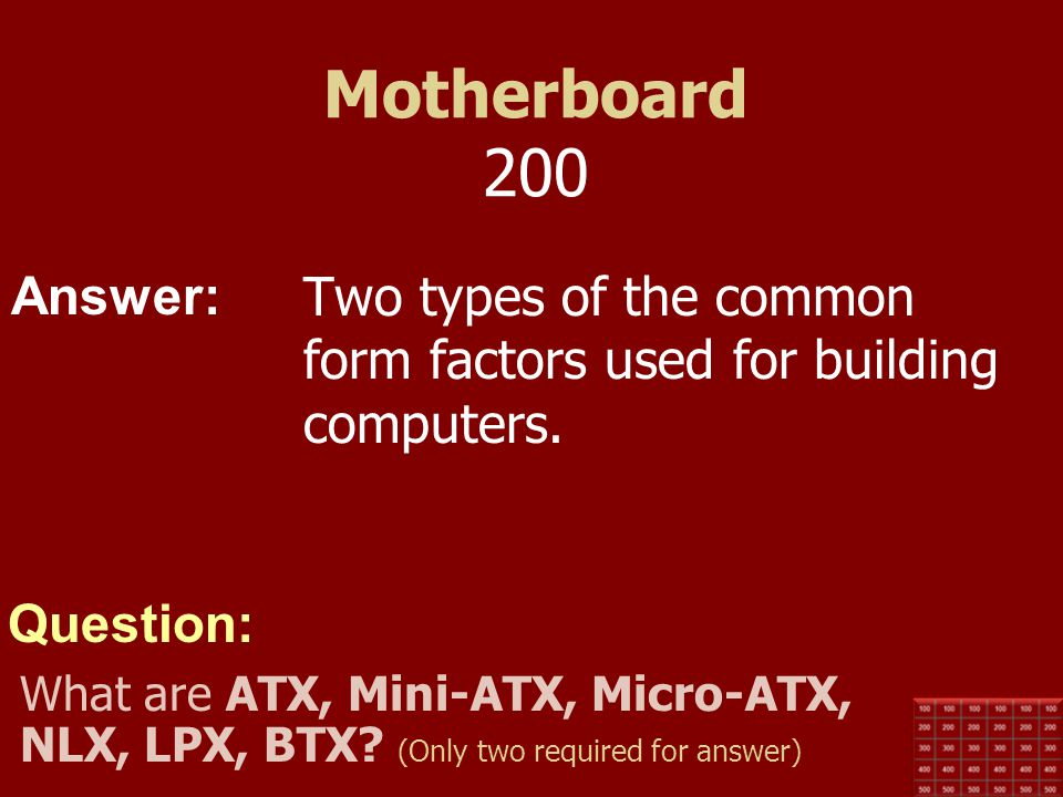 Motherboard 200 Two types of the common form factors used for building computers.