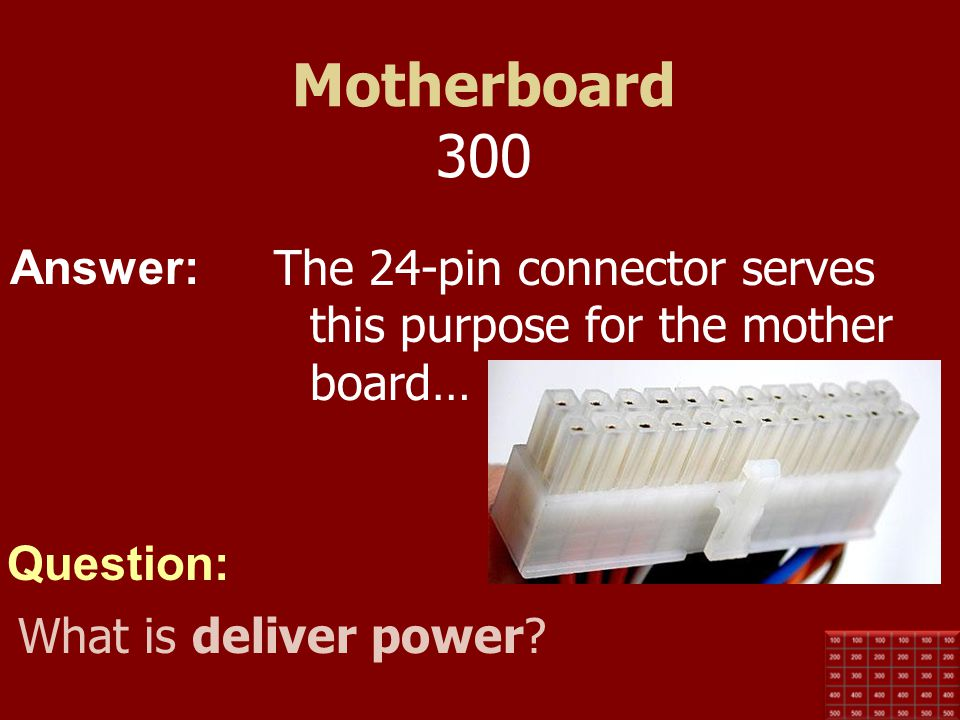 Motherboard 300 The 24-pin connector serves this purpose for the mother board… What is deliver power