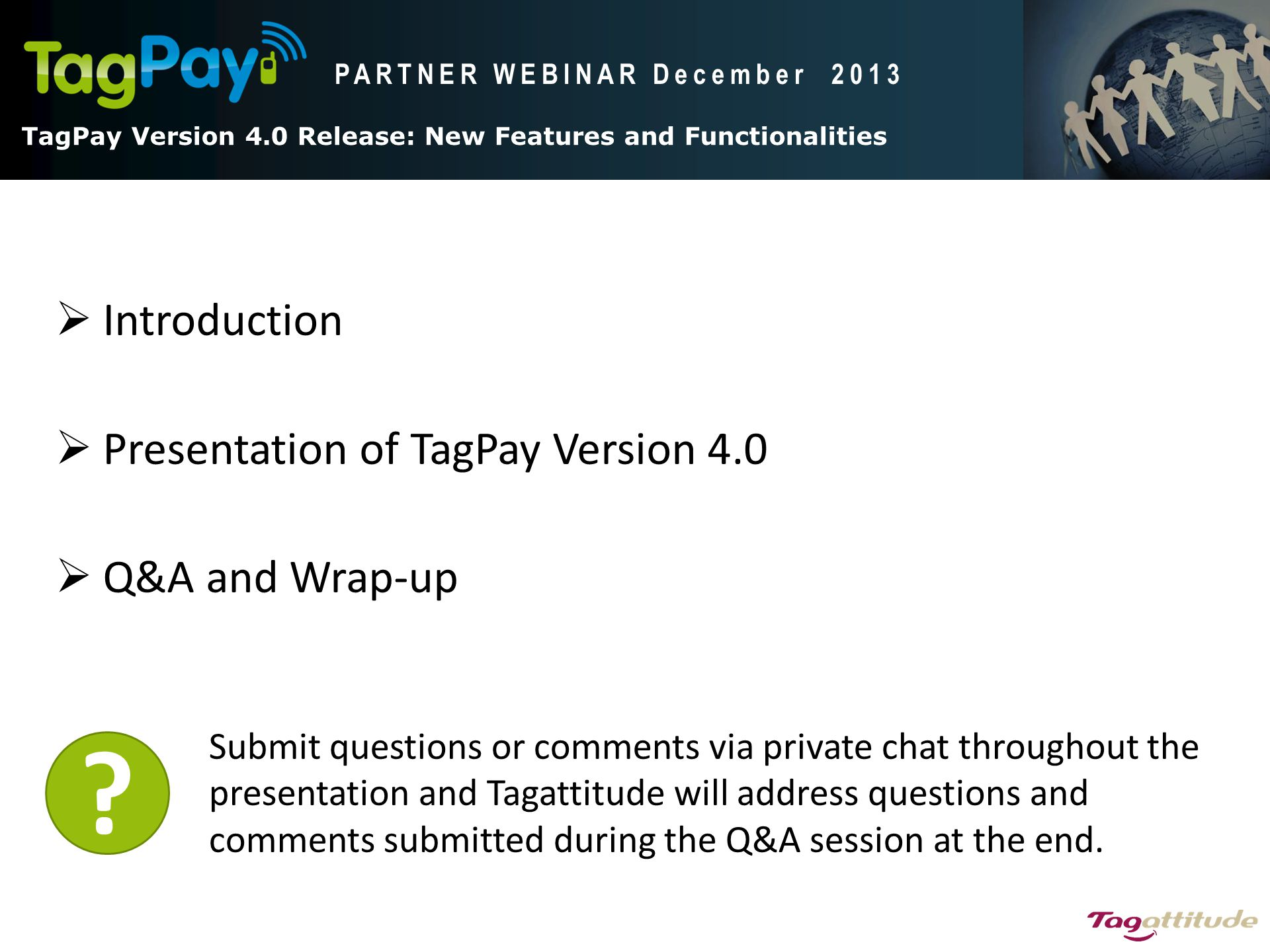 Introduction Presentation of TagPay Version 4.0 Q&A and Wrap-up