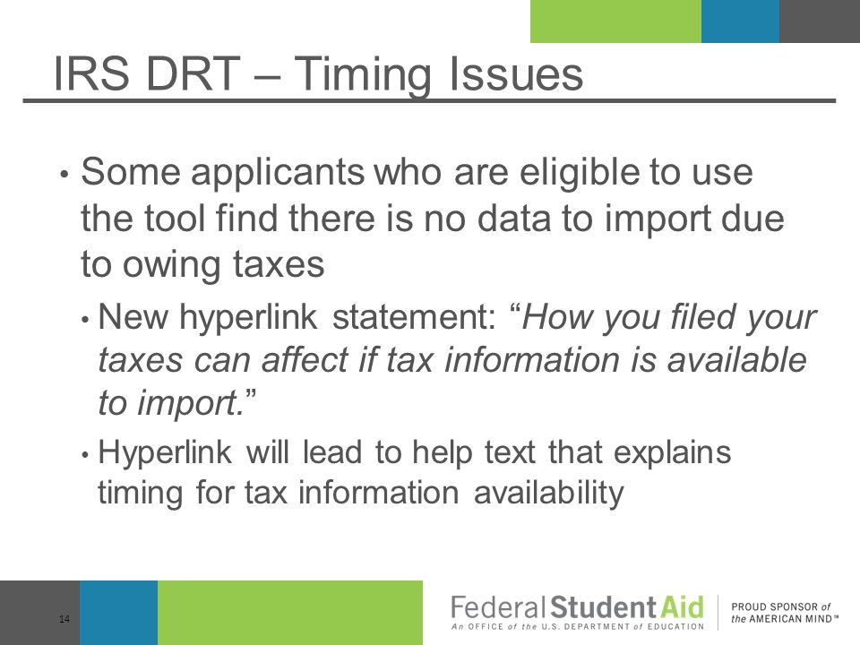 IRS DRT – Timing Issues Some applicants who are eligible to use the tool find there is no data to import due to owing taxes.