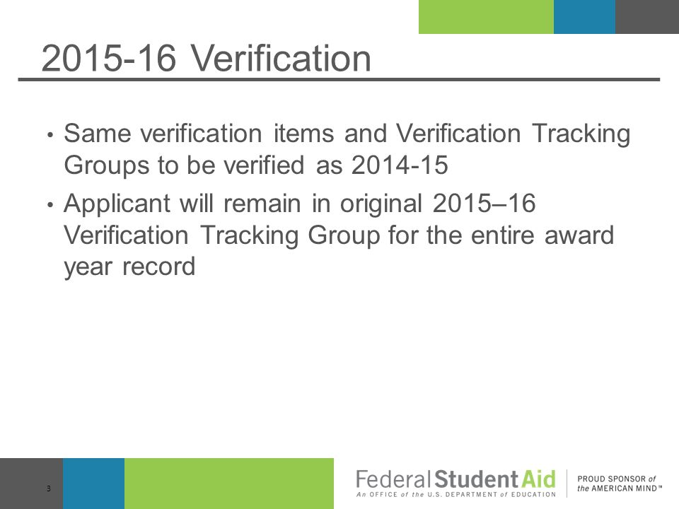 2015-16 Verification Same verification items and Verification Tracking Groups to be verified as 2014-15.