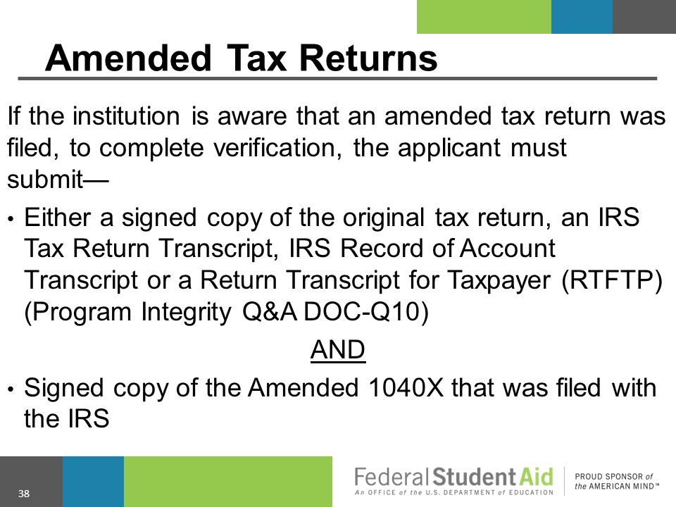Amended Tax Returns If the institution is aware that an amended tax return was filed, to complete verification, the applicant must submit—