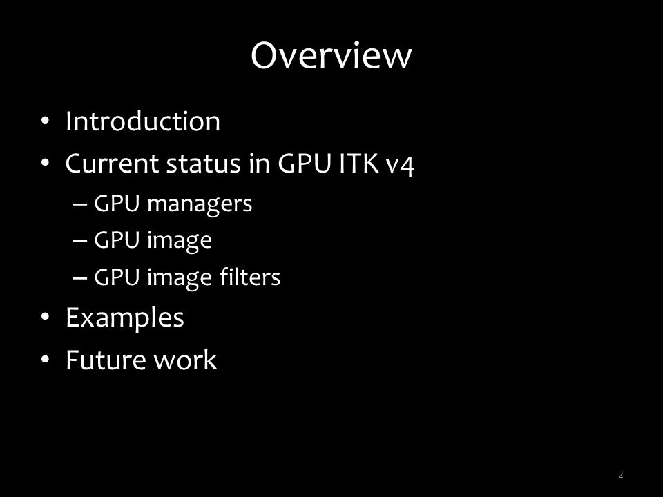 Overview Introduction Current status in GPU ITK v4 Examples