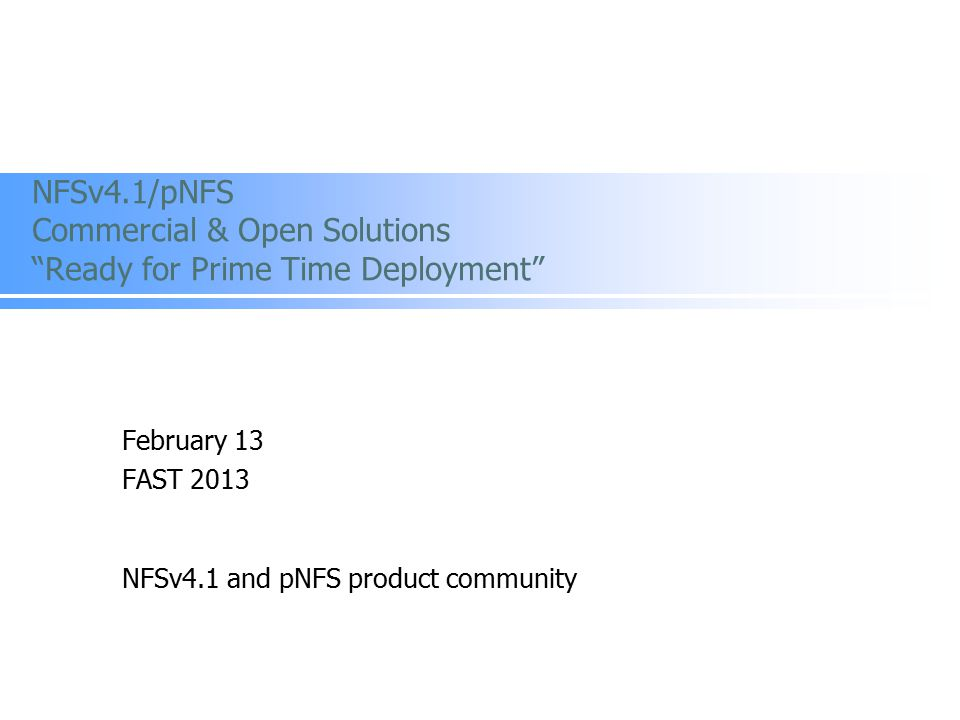 February 13 FAST 2013 NFSv4.1 and pNFS product community